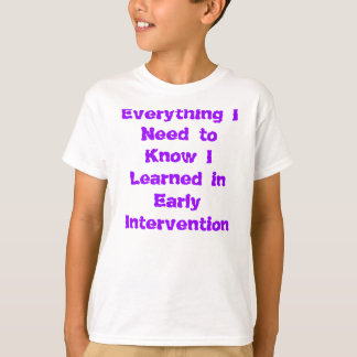 Everything I Need to Know I Learned in Early In... Shirts