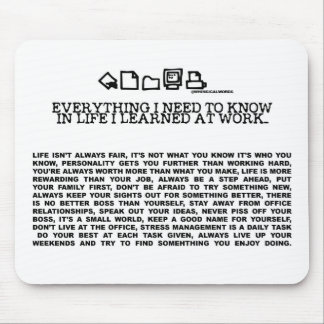 Everything I need to know in life-work Mouse Pad
