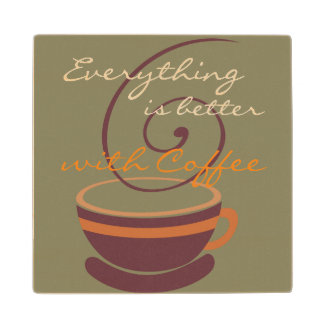 EVERYTHING IS BETTER WITH COFFEE WOODEN COASTER MAPLE WOOD COASTER
