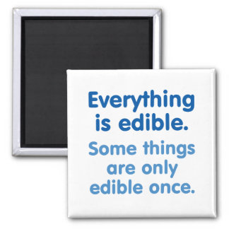 Everything is edible magnet