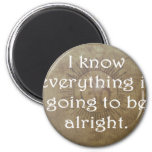 Everything is Going To Be Alright 6 Cm Round Magnet