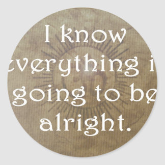 Everything is Going To Be Alright Round Sticker