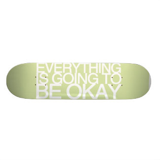 EVERYTHING IS GOING TO BE OKAY SKATE BOARDS