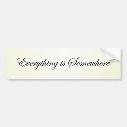 Everything Is Somewhere Bumper Sticker