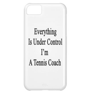 Everything Is Under Control I'm A Tennis Coach iPhone 5C Covers