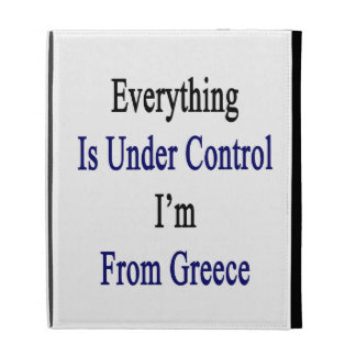 Everything Is Under Control I'm From Greece iPad Folio Case