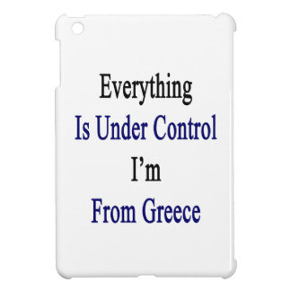 Everything Is Under Control I'm From Greece iPad Mini Cover