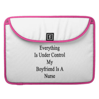 Everything Is Under Control My Boyfriend Is A Nurs Sleeve For MacBook Pro