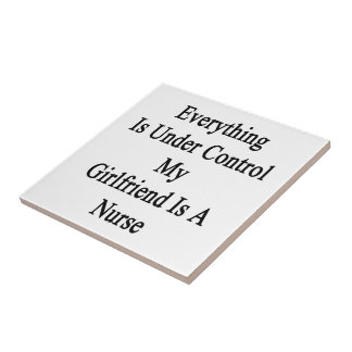 Everything Is Under Control My Girlfriend Is A Nur Small Square Tile