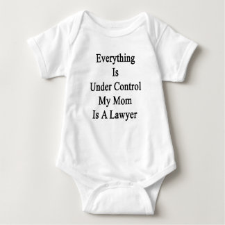 Everything Is Under Control My Mom Is A Lawyer Baby Bodysuit