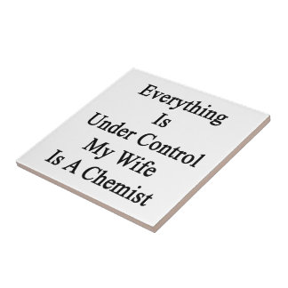Everything Is Under Control My Wife Is A Chemist Small Square Tile