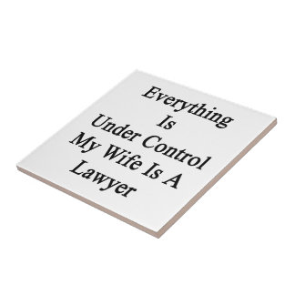 Everything Is Under Control My Wife Is A Lawyer Small Square Tile