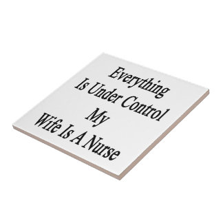 Everything Is Under Control My Wife Is A Nurse Small Square Tile