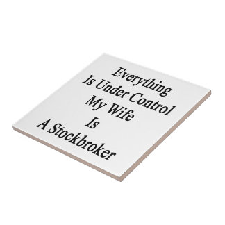 Everything Is Under Control My Wife Is A Stockbrok Small Square Tile