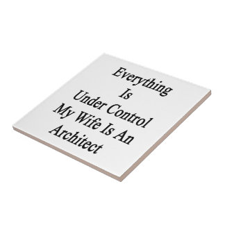 Everything Is Under Control My Wife Is An Architec Small Square Tile