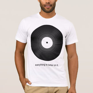 Everything Sounds Better on Vinyl T-Shirt