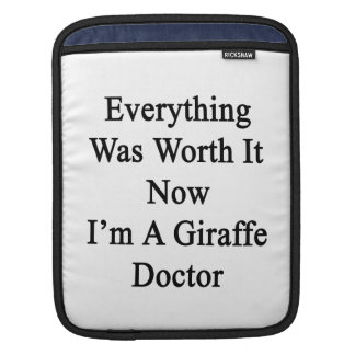 Everything Was Worth It Now I m A Giraffe Doctor Sleeves For iPads