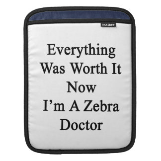Everything Was Worth It Now I m A Zebra Doctor iPad Sleeve