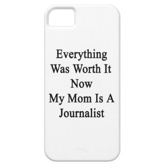 Everything Was Worth It Now My Mom Is A Journalist iPhone 5 Covers