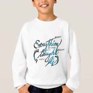 Everything We Were Taught Sweatshirt