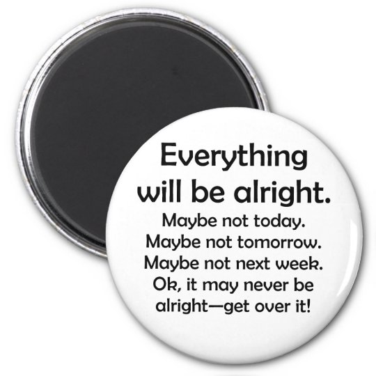 Everything will be alright… or maybe not 6 cm round magnet
