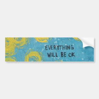 Everything Will Be OK Bumper Sticker