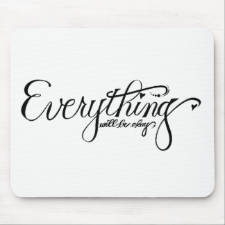 Everything Will Be Okay Mousepad