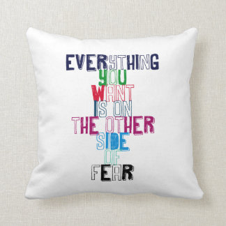 Everything You want is on the other side of fear Cushion
