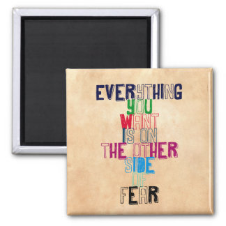 Everything You want is on the other side of fear Magnet