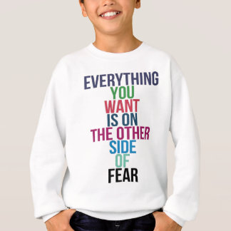 Everything You Want Is On The Other Side Of Fear Sweatshirt