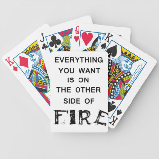 everything you want is onthe other side  of fire.p bicycle playing cards