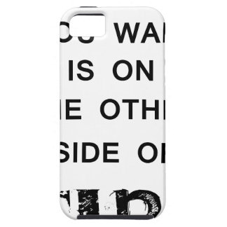 everything you want is onthe other side  of fire.p tough iPhone 5 case