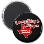 Everything's bigger in Texas Refrigerator Magnet