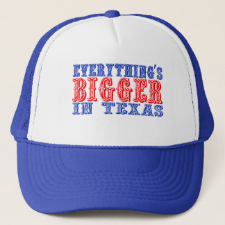 Everything's Bigger in Texas Trucker Hat