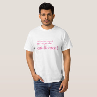 Evidence-Based Transgender Entitlement T-Shirt