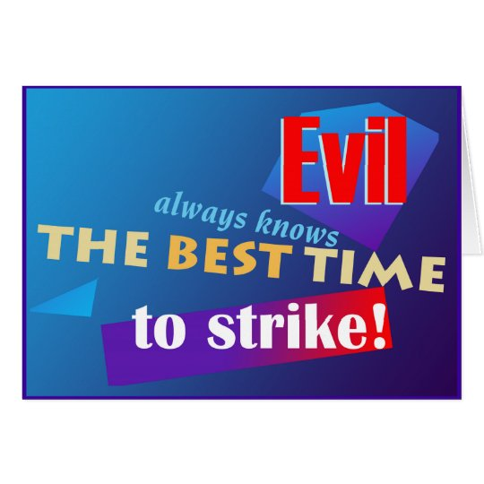 Evil Always Knows the Best Time to Strike Card