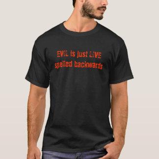 EVIL is just LIVE spelled backwards T-Shirt