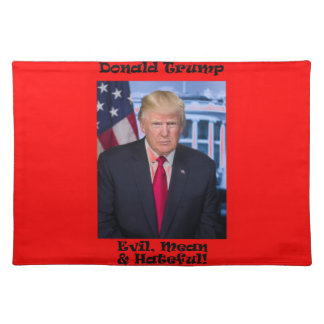 Evil Mean And Hateful - Anti Trump Placemat