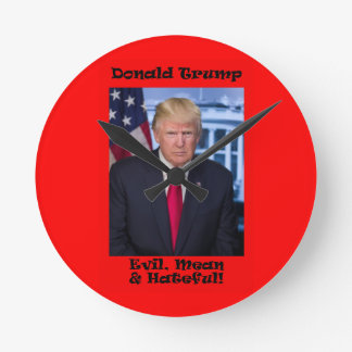 Evil Mean And Hateful - Anti Trump Round Clock