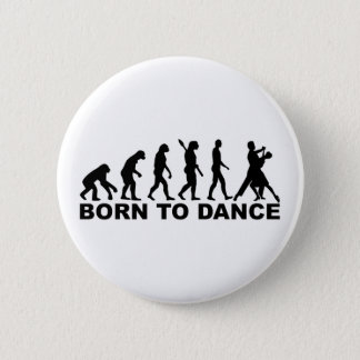 Evolution born to dance 6 cm round badge