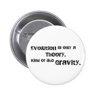 Evolution is only a theory. 6 cm round badge