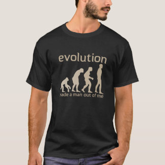 Evolution made a man out of me T-shirt