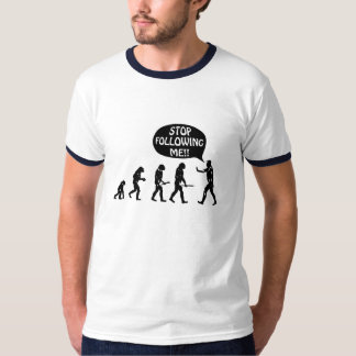 Evolution of Man - Stop Following Me!! T-Shirt