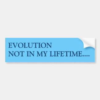 EVOLUTIONNOT IN MY LIFETIME.... CAR BUMPER STICKER