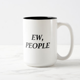 Ew, People Two-Tone Coffee Mug