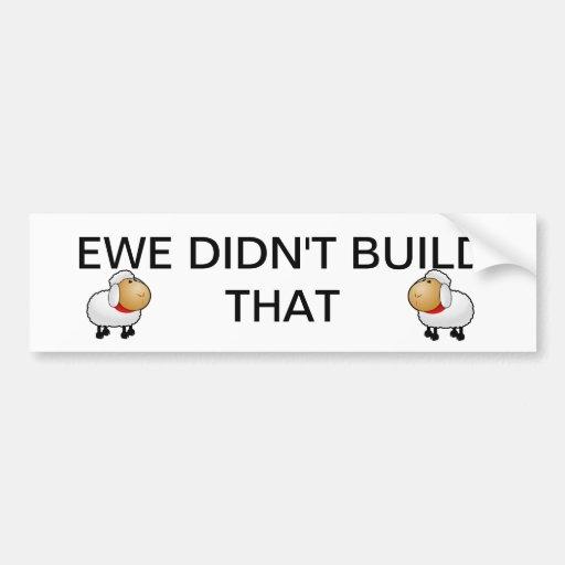 Ewe didn't build that bumper sticker