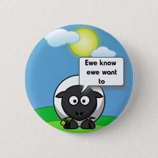 Ewe know ewe want to 6 cm round badge