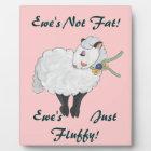 Ewe's not Fat, Ewe's Fluffy! Plaque