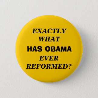 EXACTLY WHAT HAS OBAMA EVER REFORMED? 6 CM ROUND BADGE