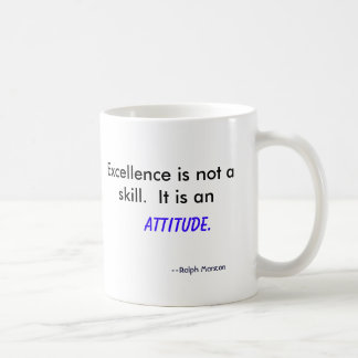 Excellence is not a skill.  It is an , Attitude... Coffee Mug